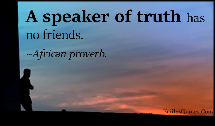 emilysquotes-com-wisdom-sad-speaker-of-truth-truth-consequences-proverb-african-proverb